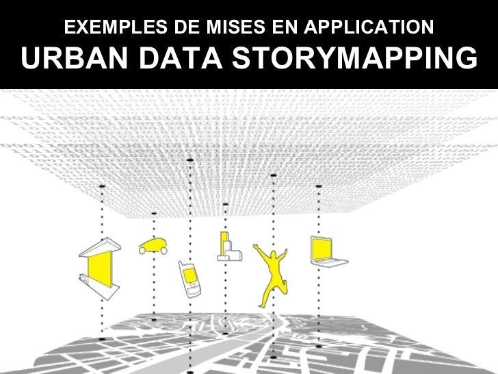 EXEMPLES DE MISES EN APPLICATION URBAN DATA STORYMAPPING