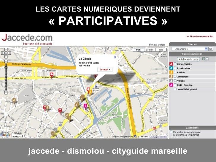 LES CARTES NUMERIQUES DEVIENNENT «PARTICIPATIVES» jaccede - dismoiou - cityguide marseille