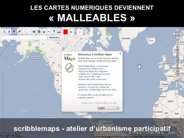 LES CARTES NUMERIQUES DEVIENNENT «MALLEABLES» scribblemaps - atelier d'urbanisme participatif