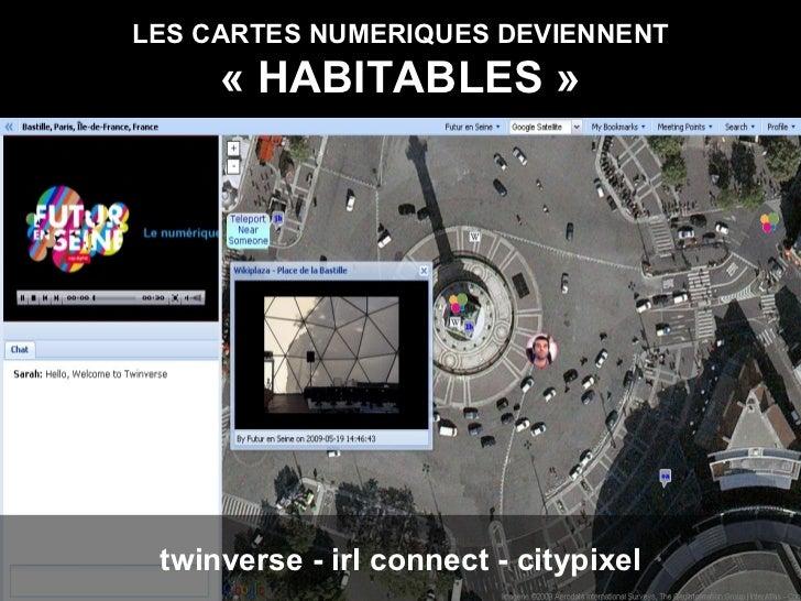 LES CARTES NUMERIQUES DEVIENNENT «HABITABLES» twinverse - irl connect - citypixel