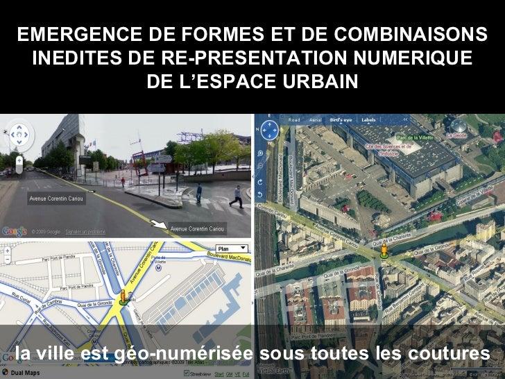 EMERGENCE DE FORMES ET DE COMBINAISONS INEDITES DE RE-PRESENTATION NUMERIQUE DE L'ESPACE URBAIN la ville est géo-numérisée...