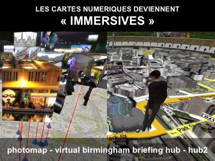 LES CARTES NUMERIQUES DEVIENNENT «IMMERSIVES» photomap - virtual birmingham briefing hub - hub2
