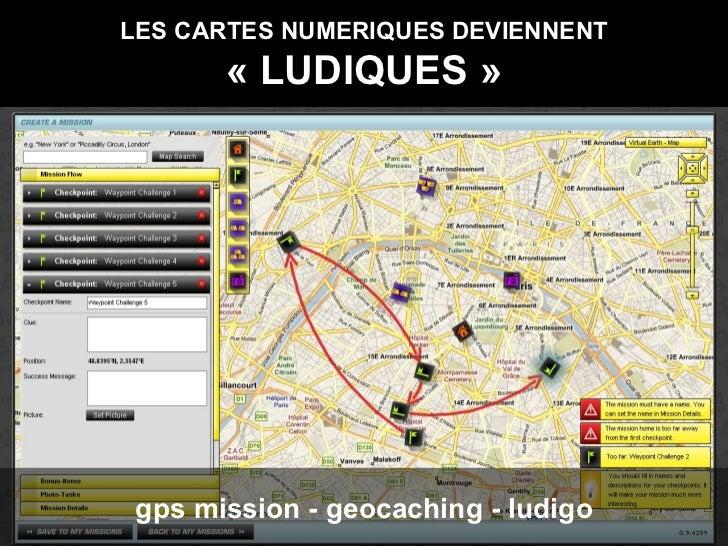 LES CARTES NUMERIQUES DEVIENNENT «LUDIQUES» gps mission - geocaching - ludigo