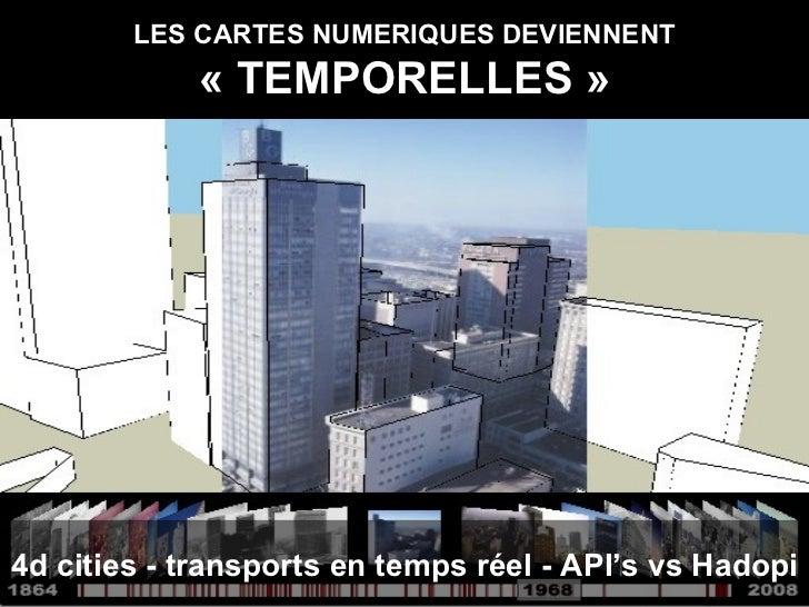 LES CARTES NUMERIQUES DEVIENNENT «TEMPORELLES» 4d cities - transports en temps réel - API's vs Hadopi