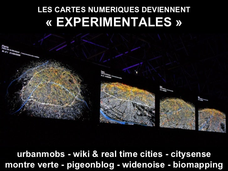 LES CARTES NUMERIQUES DEVIENNENT «EXPERIMENTALES» urbanmobs - wiki & real time cities - citysense montre verte - pigeonb...