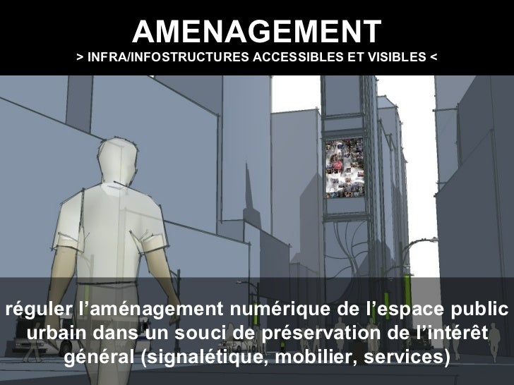 AMENAGEMENT > INFRA/INFOSTRUCTURES ACCESSIBLES ET VISIBLES < réguler l'aménagement numérique de l'espace public urbain dan...
