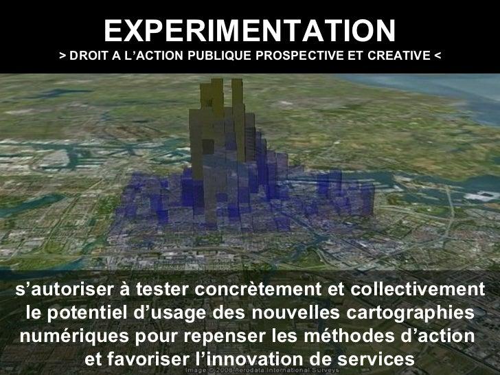 EXPERIMENTATION > DROIT A L'ACTION PUBLIQUE PROSPECTIVE ET CREATIVE < s'autoriser à tester concrètement et collectivement ...