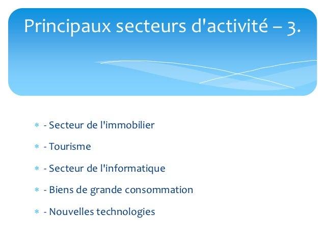 Principaux secteurs dactivité – 3.  - Secteur de limmobilier  - Tourisme  - Secteur de linformatique  - Biens de grand...