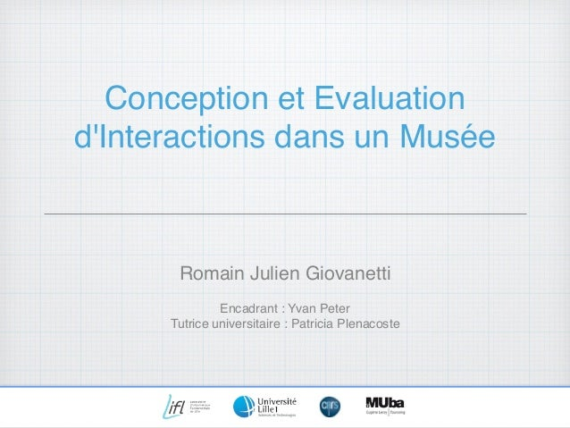 Conception et Evaluation d'Interactions dans un Musée Romain Julien Giovanetti Encadrant : Yvan Peter Tutrice universitair...