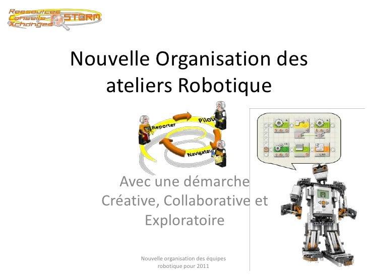 Nouvelle Organisation des ateliers Robotique<br />Avec une démarche Créative, Collaborative et Exploratoire<br />1<br />No...
