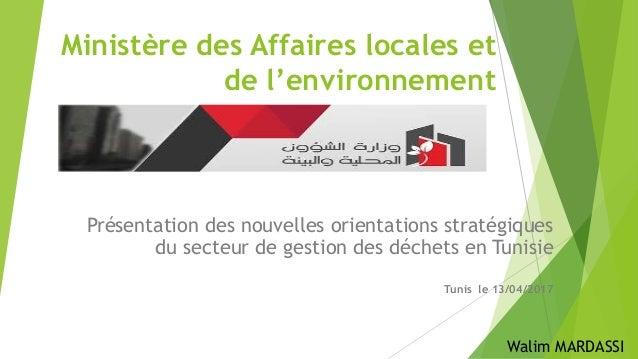 Ministère des Affaires locales et de l'environnement Présentation des nouvelles orientations stratégiques du secteur de ge...