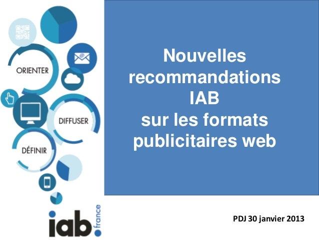 Nouvellesrecommandations        IAB  sur les formats publicitaires web            PDJ 30 janvier 2013