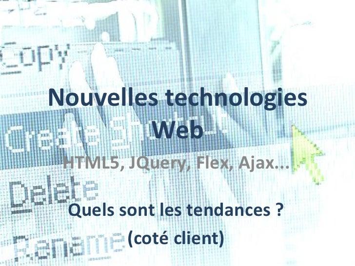 Nouvelles technologies Web HTML5, JQuery, Flex, Ajax... Quels sont les tendances ? (coté client)