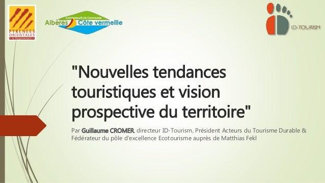 """""""Nouvelles tendances touristiques et vision prospective du territoire"""" Par Guillaume CROMER, directeur ID-Tourism, Préside..."""