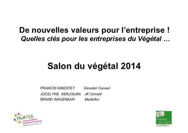 De nouvelles valeurs pour l'entreprise ! Quelles clés pour les entreprises du Végétal …  Salon du végétal 2014 FRANCIS GIN...