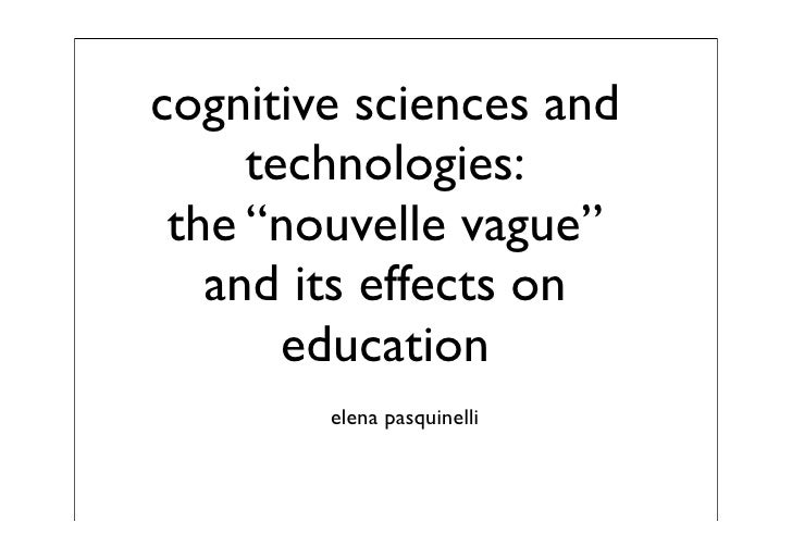 "cognitive sciences and      technologies:  the ""nouvelle vague""    and its effects on        education         elena pasqu..."