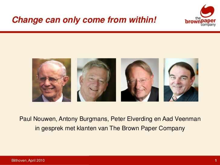 Change can only come from within!     Paul Nouwen, Antony Burgmans, Peter Elverding en Aad Veenman              in gesprek...