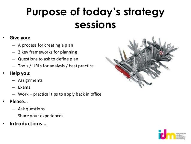 Purpose of today's strategy                    sessions• Give you:   –   A process for creating a plan   –   2 key framewo...