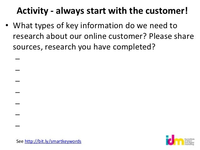 Activity - always start with the customer!• What types of key information do we need to  research about our online custome...