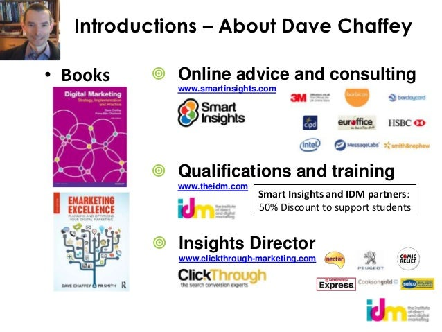 Introductions – About Dave Chaffey• Books    Online advice and consulting             www.smartinsights.com           Qu...