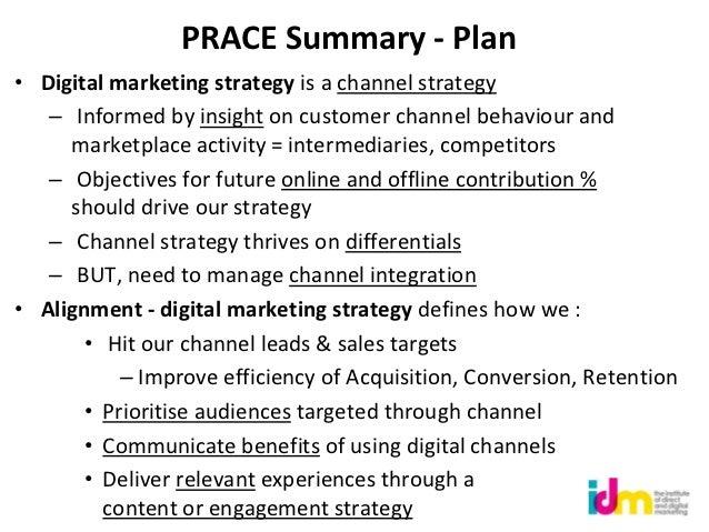 PRACE Summary - Plan• Digital marketing strategy is a channel strategy   – Informed by insight on customer channel behavio...