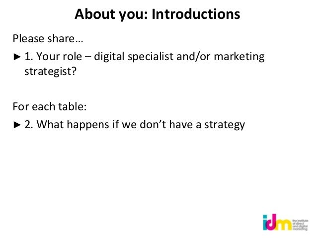 About you: IntroductionsPlease share…► 1. Your role – digital specialist and/or marketing  strategist?For each table:► 2. ...