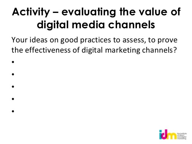 Activity – evaluating the value of     digital media channelsYour ideas on good practices to assess, to provethe effective...