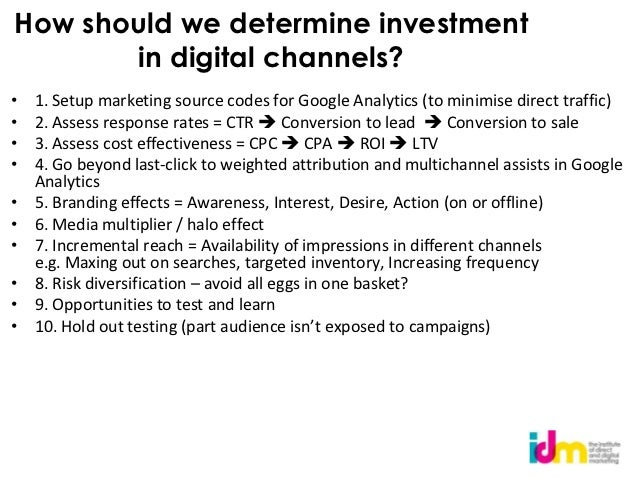 How should we determine investment       in digital channels?•   1. Setup marketing source codes for Google Analytics (to ...