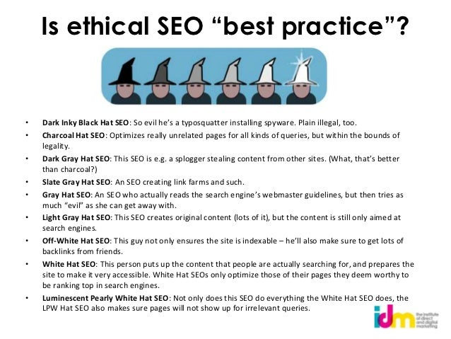 """Is ethical SEO """"best practice""""?•   Dark Inky Black Hat SEO: So evil he's a typosquatter installing spyware. Plain illegal,..."""
