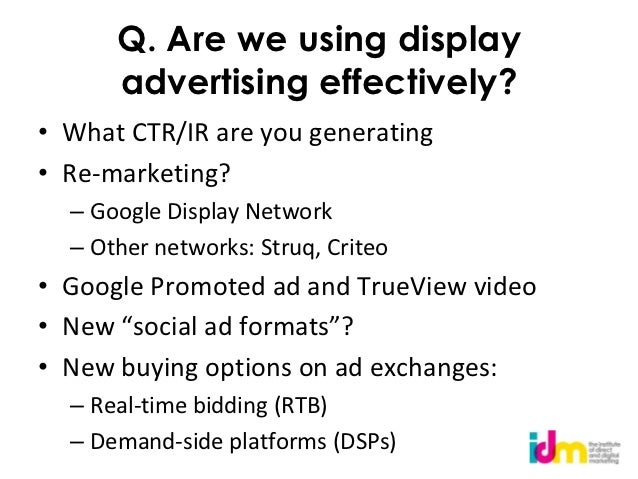 Q. Are we using display      advertising effectively?• What CTR/IR are you generating• Re-marketing?  – Google Display Net...