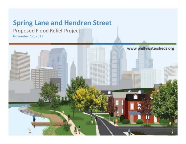 Spring Lane and Hendren Street Proposed Flood Relief Project November 12, 2013  www.phillywatersheds.org