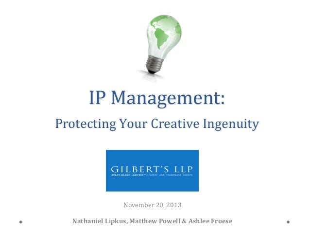IP  Management:       Protecting  Your  Creative  Ingenuity            November  20,  2013     ...