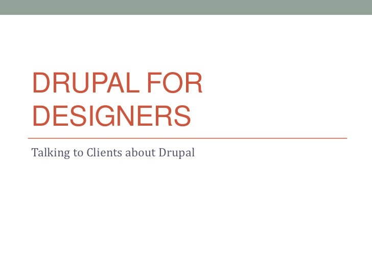 DRUPAL FORDESIGNERSTalking to Clients about Drupal