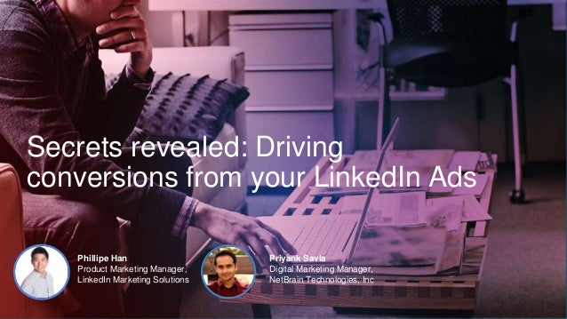 Secrets revealed: Driving conversions from your LinkedIn Ads Phillipe Han Product Marketing Manager, LinkedIn Marketing So...