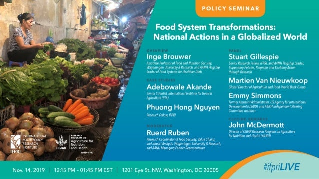 FOOD SYSTEM TRANSFORMATIONS: NATIONAL ACTIONS IN A GLOBALIZED WORLD Overview IFPRI Lunch seminar, 14 November 2019 Inge D....