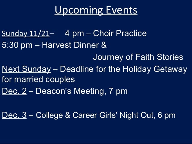 Upcoming Events Sunday 11/21– 4 pm – Choir Practice 5:30 pm – Harvest Dinner & Journey of Faith Stories Next Sunday – Dead...