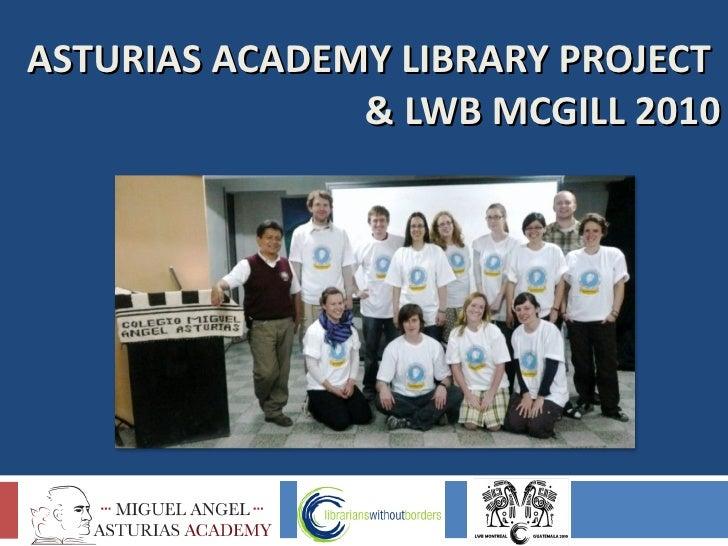 ASTURIAS ACADEMY LIBRARY PROJECT   & LWB MCGILL 2010