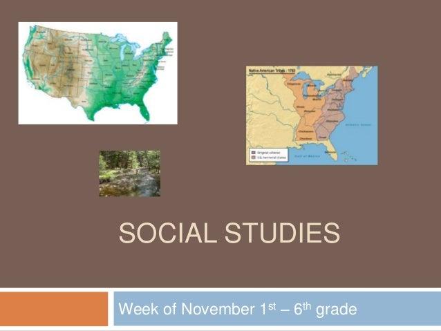 SOCIAL STUDIES Week of November 1st – 6th grade