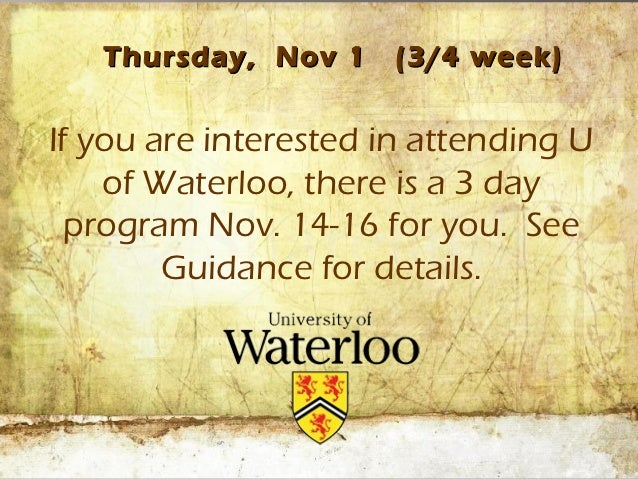 Thursday, Nov 1    (3/4 week)If you are interested in attending U    of Waterloo, there is a 3 day  program Nov. 14-16 for...