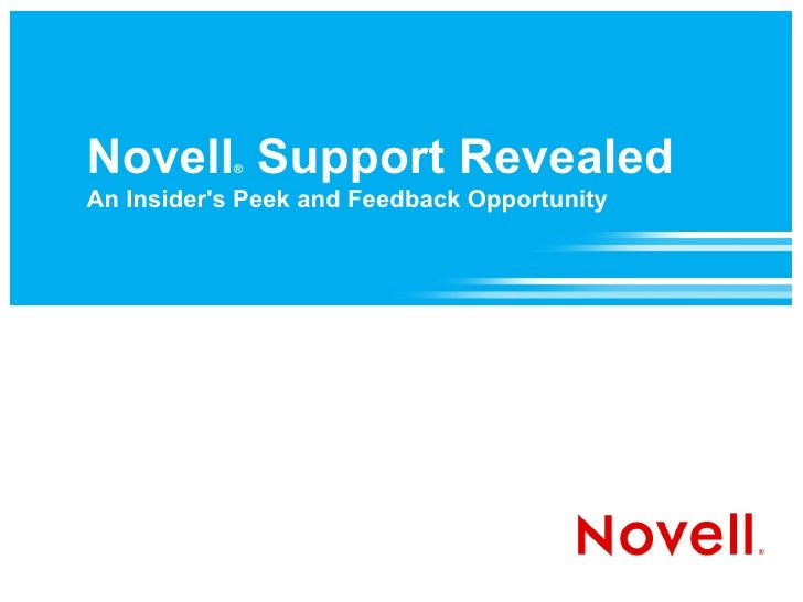 Novell Support Revealed            ®  An Insider's Peek and Feedback Opportunity