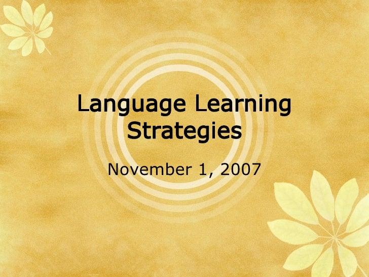 Language Learning Strategies November 1, 2007