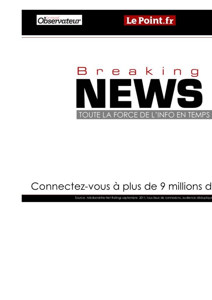 Connectez-vous à plus de 9 millions d'internautes         Source : Médiamétrie Net Ratings septembre 2011, tous lieux de c...
