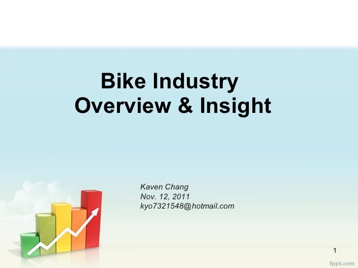 Bike Industry  Overview & Insight Kaven Chang Nov. 12, 2011 [email_address]