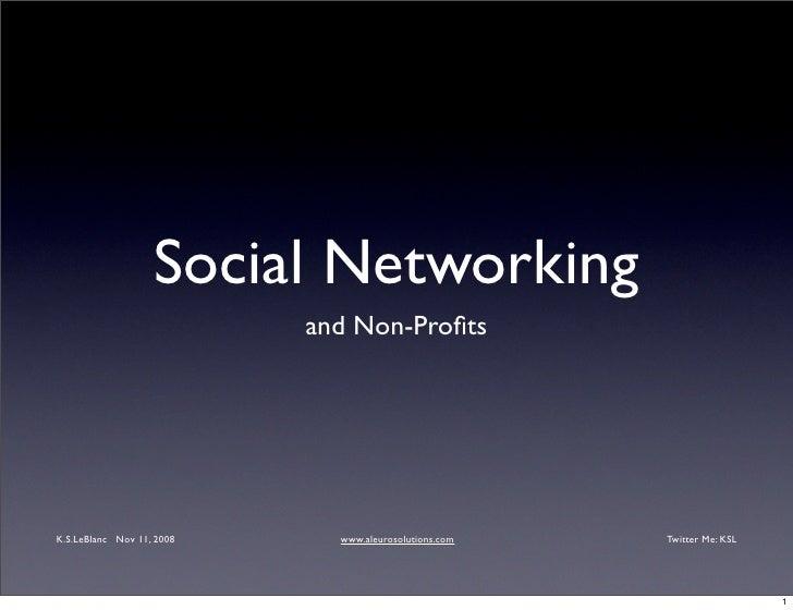 Social Networking                            and Non-Profits     K.S.LeBlanc Nov 11, 2008     www.aleurosolutions.com   Twi...