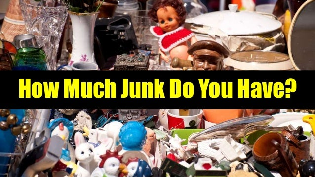 How Much Junk Do You Have?