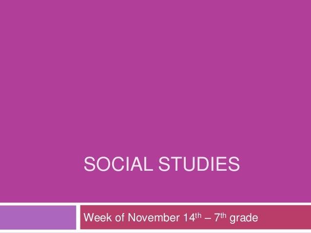 SOCIAL STUDIES Week of November 14th – 7th grade