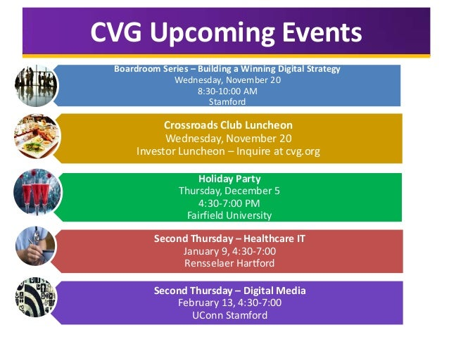 CVG Upcoming Events Boardroom Series – Building a Winning Digital Strategy Wednesday, November 20 8:30-10:00 AM Stamford  ...