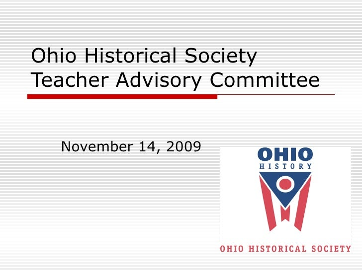 Ohio Historical Society Teacher Advisory Committee November 14, 2009