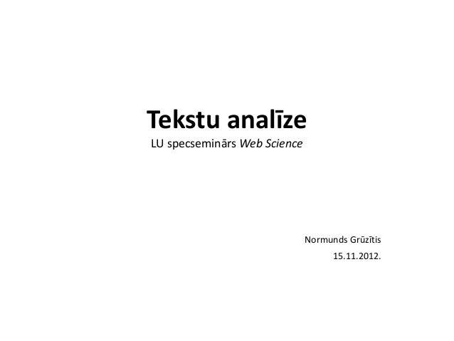 Tekstu analīzeLU specseminārs Web Science                              Normunds Grūzītis                                  ...