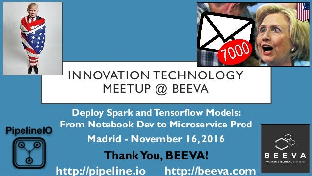INNOVATION TECHNOLOGY MEETUP @ BEEVA Deploy Spark andTensorflow Models: From Notebook Dev to Microservice Prod Madrid - No...